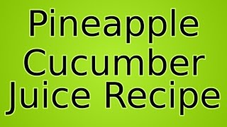 Fitness - Pineapple Cucumber Juice Recipe Thumbnail