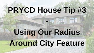 PRYCD House Tip #3 - Using Our Radius Around City Feature