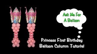 Princess First Birthday Balloon Column Tutorial