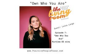 """The Living Room Podcast- """"Own Who You Are"""" Luisa Lange"""