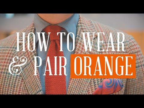 Orange: Underrated Color In Menswear & How To Wear & Combine It With Classic Men's Clothing