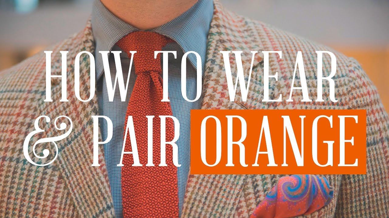 Orange The Most Underrated Color In Menswear How To Wear