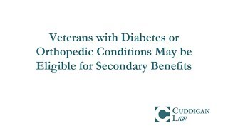 Veterans with Diabetes or Orthopedic Conditions May be Eligible for Secondary Benefits