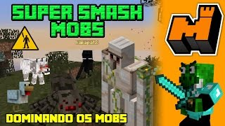 Dominando os Mobs - Super Smash Mobs