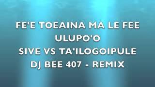 FE'E ULUP'OO VS FEE TOEAINA - SIVE VS TAILOGOIPULE - REMIX - DJ BEE 407