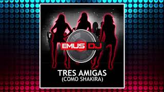 Download Emus DJ - Tres Amigas (Como Shakira)