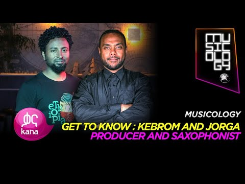 Jorga Mesfin and Kibrom Birhane |Musicology