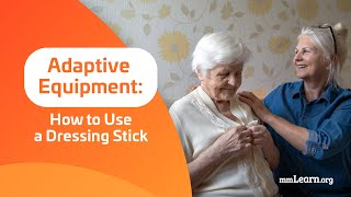 Adaptive Equipment:  How to Use a Dressing Stick