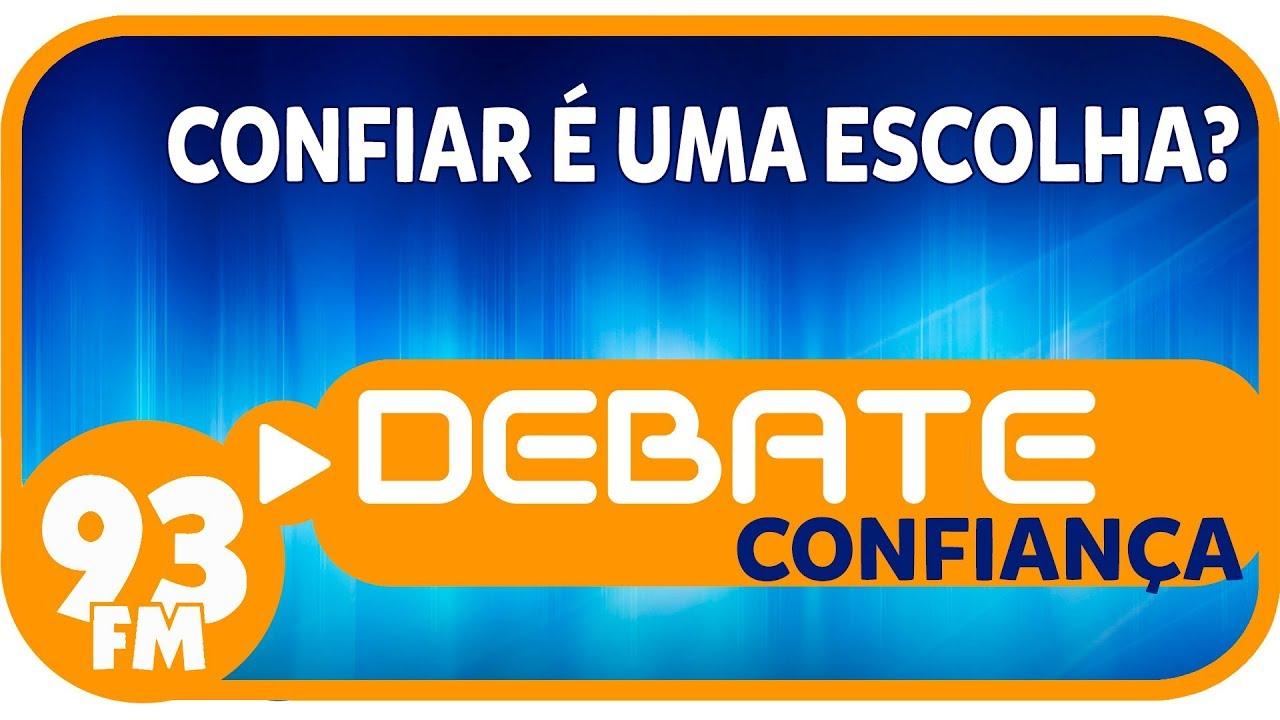 Confiança - Confiar é uma escolha? - Debate 93 - 25/10/2018