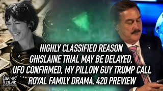 Highly Classified Reason Ghislaine Trial May Be Delayed, UFO Confirmed, My Pillow Guy Trump Call