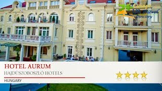 Hotel Aurum - Hajdúszoboszló Hotels, Hungary