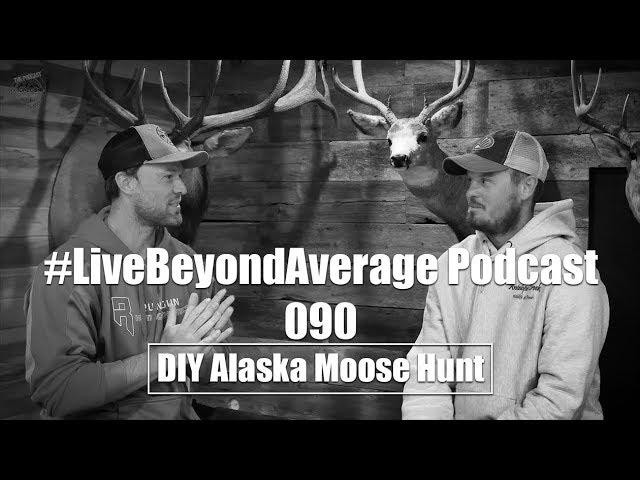 #LiveBeyondAverage Podcast 090 || DIY Alaska Moose Hunt With Brett Kleinschmit