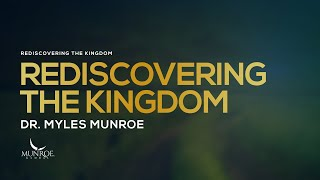 Rediscovering The Kingdom | Dr. Myles Munroe