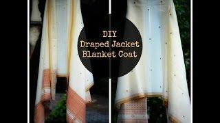 DIY Blanket Coat / Draped Jacket