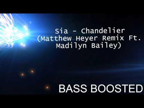 Sia - Chandelier (Matthew Heyer Remix Ft. Madilyn Bailey) **BASS BOOSTED**
