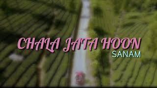 Chala Jata Hoon | SANAM ( Lyrics )