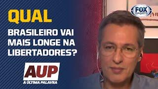 QUAL BRASILEIRO VAI MAIS LONGE NA LIBERTADORES? | A ÚLTIMA PALAVRA