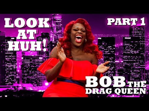 BOB THE DRAG QUEEN on Look At Huh!  Part 1
