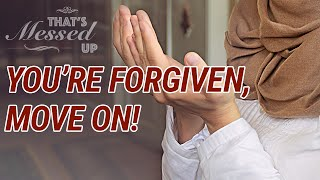You're Forgiven, Move On! - That's Messed Up! - Nouman Ali Khan