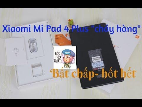 """Xiaomi Mi Pad 4 Plus """"cháy hàng""""- Wtf hốt hết"""