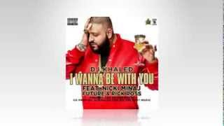 DJ Khaled - I Wanna Be With You Ft. Nicki Minaj, Rick Ross, Future (Official Audio)