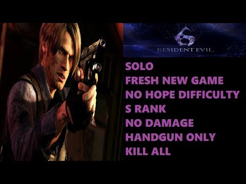 Resident Evil 6 Leon Campaign Solo (No Hope / S Rank / No Damage / Handgun Only)