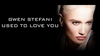 lyrics world gwen stefani used to love you