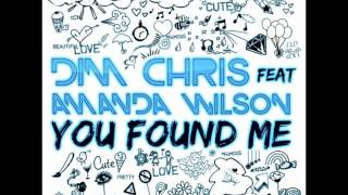 Dim Chris feat Amanda Wilson - You Found Me