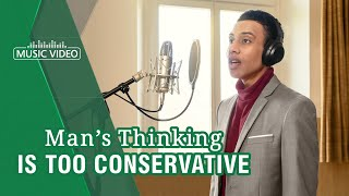 "English Gospel Song 2021 | ""Man's Thinking Is Too Conservative"""