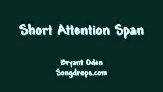 Short Attention Span.  A song by Bryant Oden