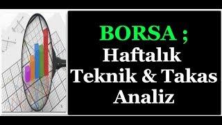 BORSA ; HAFTALIK TEKNİK & TAKAS ANALİZİ