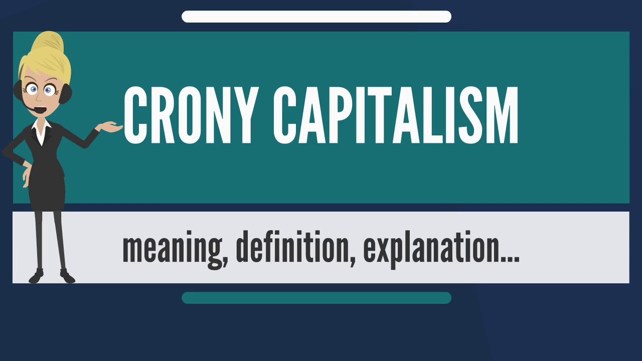 what is crony capitalism? what does corny capitalism mean? crony
