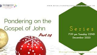 Livingpraise Weekly Bible Study // PONDERING ON THE GOSPEL OF JOHN 24