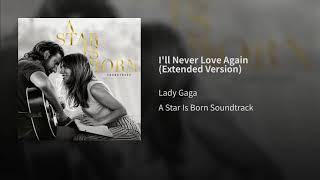 Lady Gaga - I'll Never Love Again (Extended Version) (From A Star Is Born)