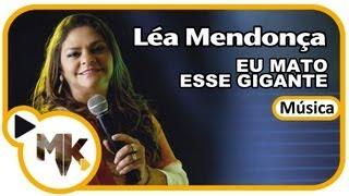 LÉA MENDONÇA - EU MATO ESSE GIGANTE - (música) CD Profetizando Vida Ao Vivo