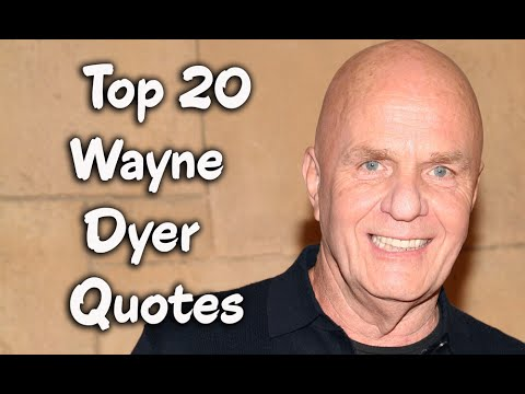 Top 20 Wayne Dyer Quotes Author Of The Power Of Intention Youtube