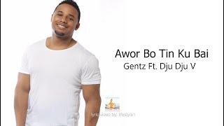 Gentz - Awor Bo Tin Ku Bai Ft. Dju Dju V (lyrics)
