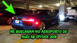 ME BUSCARAM DE R8 SPYDER NO AEROPORTO