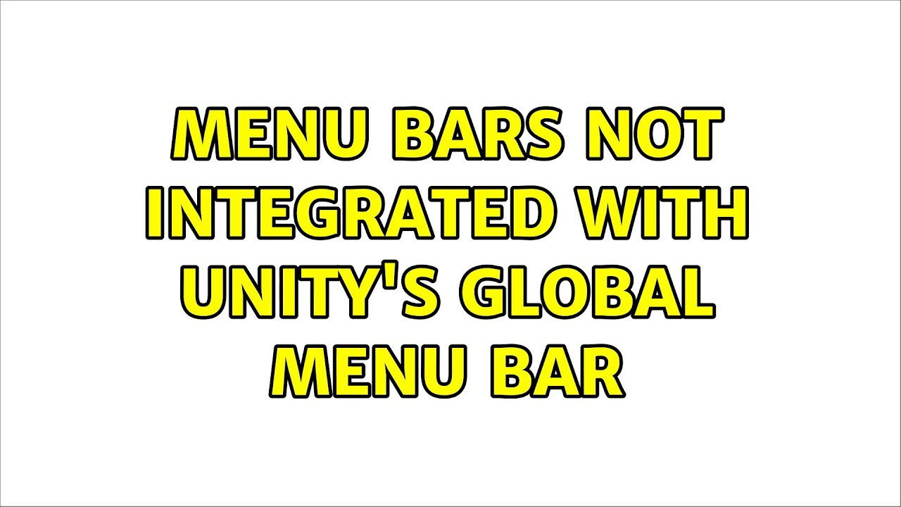 Ubuntu: Menu bars not integrated with Unity's global menu bar