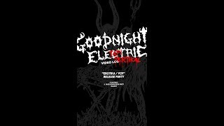 Goodnight Electric Video Log: Erotika/VCR Release Party