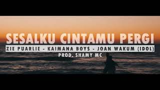 Sesalku Cintamu Pergi - Zie Puarlie X Joan Wakum (Idol) X Kaimana Boys [Official Audio]