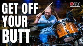 Get Off Your Butt!!!   Gigging Drummer 18