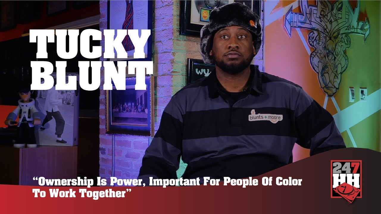 Tucky Blunt - Ownership Is Power, Important For People Of Color To Work Together (247HH EXCL)