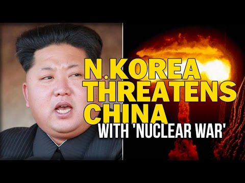 N.KOREA THREATENS CHINA WITH 'NUCLEAR WAR'