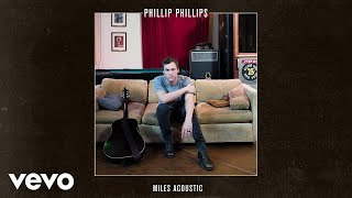 Phillip Phillips Miles Acoustic Audio