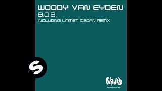 Woody van Eyden - B.O.B (Ummet Ozcan Mix)