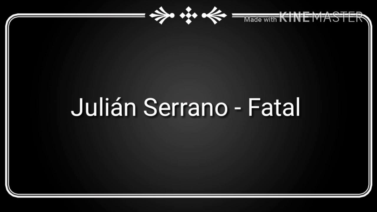 Download Julián Serrano - Fatal - (Letra)