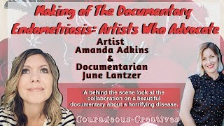 Making of The Documentary: 'Endometriosis: Artists Who Advocate