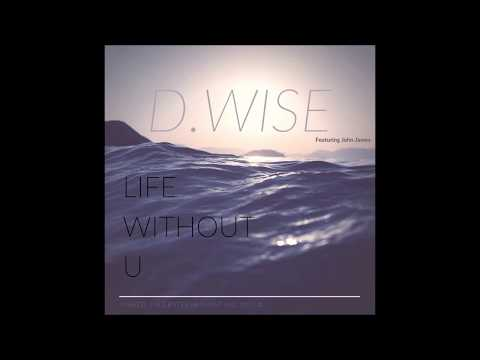 D.Wise Feat. John James - Life Without U (Snippet)
