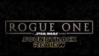Rogue One A Star Wars Story Soundtrack Review Is It Good?